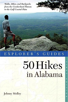 Explorer's Guides: 50 Hikes in Alabama: Walks, Hikes, & Backpacks from the Mountains to the Coast and Throughout the Heart of Dixie