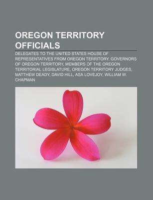 Oregon Territory Officials: Delegates to the United States House of Representatives from Oregon Territory, Governors of Oregon Territory