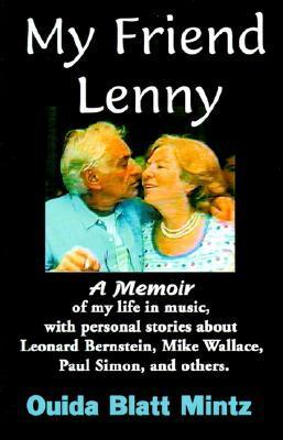 My Friend Lenny: A Memoir of My Life in Music, with Personal Stories about Leonard Bernstein, Mike Wallace, Paul Simon, and Others