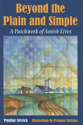 Beyond the Plain and Simple: A Patchwork of Amish Lives