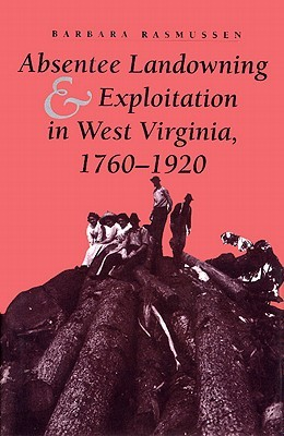 Absentee Landowning and Exploitation in West Virginia 1760-1920