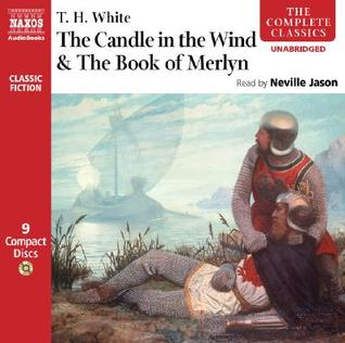 The Candle in the Wind/The Book of Merlyn (The Once & Future King, #4-5)