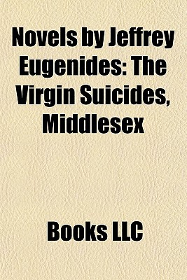 Novels by Jeffrey Eugenides: The Virgin Suicides, Middlesex