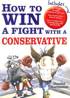 How to Win a Fight with a Conservative by Daniel Kurtzman
