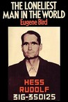 The Loneliest Man in the World the Inside Story of the Thirty Year Imprisonment of Rudolf Hess