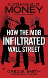 Nothing But Money: How the Mob Infiltrated Wall Street
