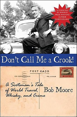 Don't Call Me a Crook!: A Scotsman's Tale of World Travel, Whisky and Crime
