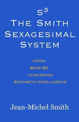 S3 the Smith Sexagesimal System: Using Base-60 to Increase Arithmetic Intelligence