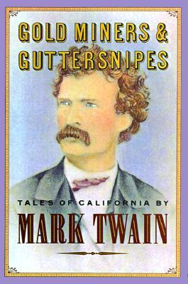 Gold Miners and Guttersnipes: Tales of California