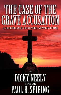 The Case Of The Grave Accusation by Dicky Neely