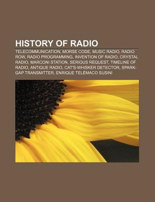 History of Radio: Telecommunication, Morse Code, Music Radio, Radio Row, Radio Programming, Invention of Radio, Crystal Radio, Marconi Station