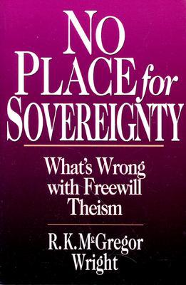No Place for Sovereignty: Whats Wrong with Freewill Theism