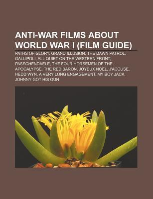 Anti-War Films about World War I (Film Guide): Paths of Glory, Grand Illusion, the Dawn Patrol, Gallipoli, All Quiet on the Western Front