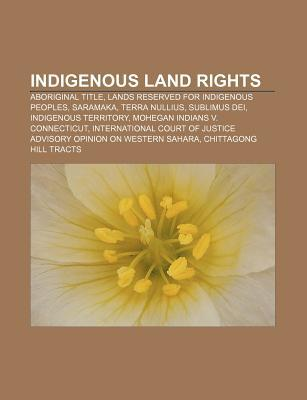 Indigenous Land Rights: Aboriginal Title, Lands Reserved for Indigenous Peoples, Saramaka, Terra Nullius, Sublimus Dei, Indigenous Territory