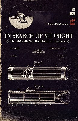 In Search of Midnight: The Mike McGee Handbook of Awesome