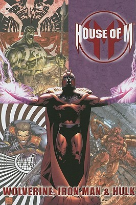 House of M - Volume 3:  Wolverine, Iron Man & Hulk