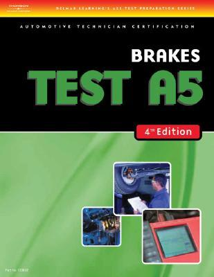 ASE Test Preparation- A5 Brakes (Delmar Learning's Ase Test Prep Series)