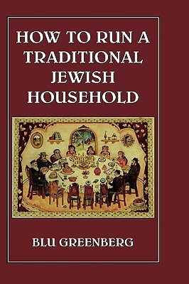 How to Run a Traditional Jewish Household by Blu Greenberg