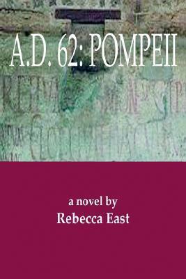 A. D. 62 by Rebecca East
