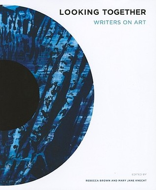 Looking together: writers on art by Rebecca Brown
