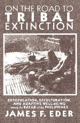 On the Road to Tribal Extinction: Depopulation, Deculturation, and Adaptive Well-Being Among the Batak of the Philippines