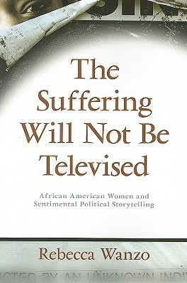 The Suffering Will Not Be Televised: African American Women and Sentimental Political Storytelling