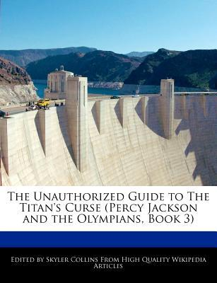 The Unauthorized Guide to the Titan's Curse (Percy Jackson and the Olympians, Book 3)