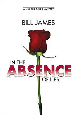 In the Absence of Iles by Bill  James