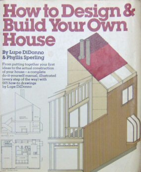 How to Design and Build Your Own House by Lupe DiDonno