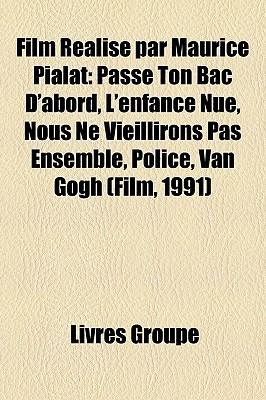 Film Realise Par Maurice Pialat: Passe Ton Bac D'Abord, L'Enfance Nue, Nous Ne Vieillirons Pas Ensemble, Police, Van Gogh (Film, 1991)