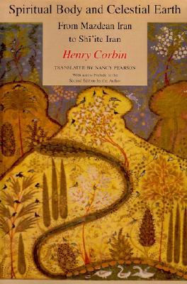 Spiritual Body and Celestial Earth by Henry Corbin