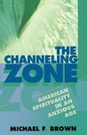 The Channeling Zone: American Spirituality in an Anxious Age