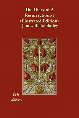 The Diary of a Resurrectionist by James Blake Bailey