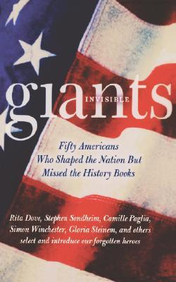 Invisible Giants: Fifty Americans Who Shaped the Nation But Missed the History Books
