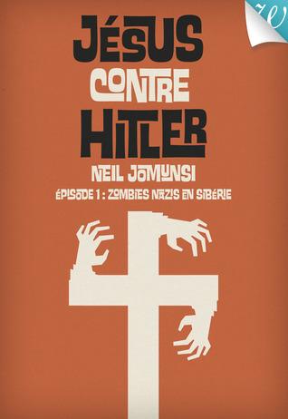 Zombies Nazis en Sibérie (Jésus contre Hitler #1)