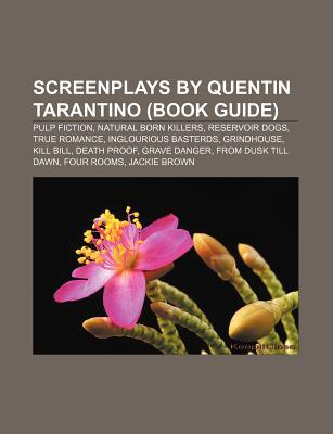 Screenplays by Quentin Tarantino (Book Guide): Pulp Fiction, Natural Born Killers, Reservoir Dogs, True Romance, Inglourious Basterds