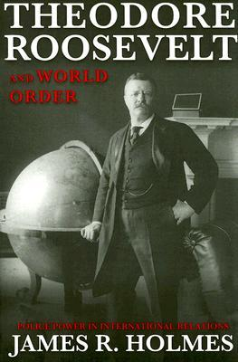 theodore-roosevelt-and-world-order-police-power-in-international-relations