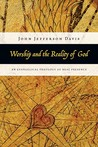 Worship and the reality of God: an Evangelical Theology of Real Presence