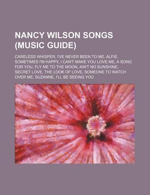 Nancy Wilson Songs (Music Guide): Careless Whisper, I've Never Been to Me, Alfie, Sometimes I'm Happy, I Can't Make You Love Me, a Song for You