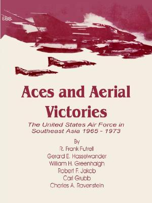 Aces and Aerial Victories: The United States Air Force in Southeast Asia 1965 - 1973