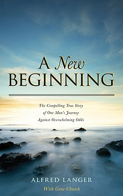 A New Beginning - The Compelling True Story of One Man's Journey Against Overwhelming Odds