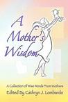 A Mother's Wisdom by Cathryn J. Lombardo