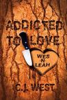 Addicted to Love by C.J. West