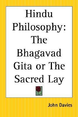 Hindu Philosophy: The Bhagavad Gita or the Sacred Lay