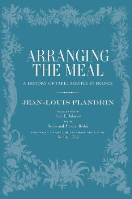 Ebook Arranging the Meal: A History of Table Service in France by Jean-Louis Flandrin read!