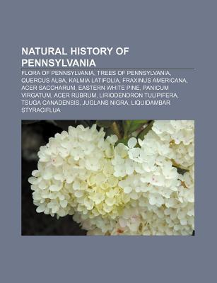 Natural History of Pennsylvania: Flora of Pennsylvania, Trees of Pennsylvania, Quercus Alba, Kalmia Latifolia, Fraxinus Americana