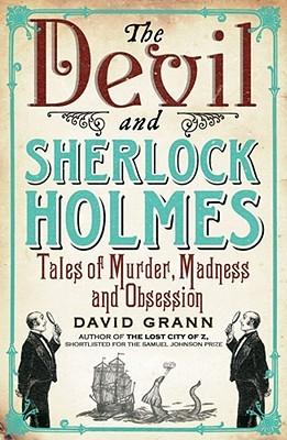 The Devil & Sherlock Holmes by David Grann