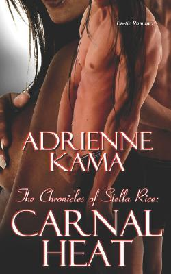 Ebook Carnal Heat (The Chronicles of Stella Rice, #2)) by Adrienne Kama read!