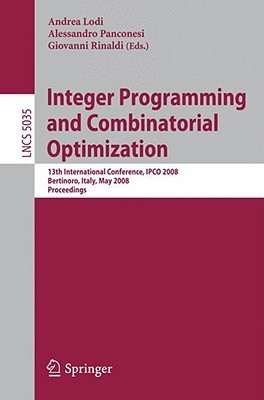 Integer Programming And Combinatorial Optimization: 13th International Conference, Ipco 2008 Bertinoro, Italy, May 26 28, 2008 Proceedings (Lecture Notes ... Computer Science And General Issues)