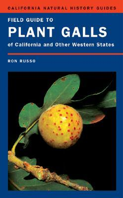 Field Guide to Plant Galls of California and Other Western States(California Natural History Guides 91)